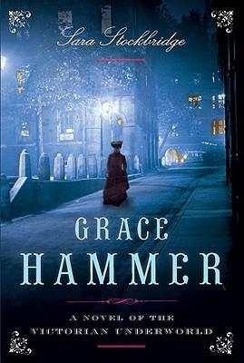 Grace Hammer : a Novel of the Victorian Underworld