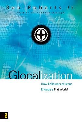 Glocalization: How Followers of Jesus Engage a Flat World
