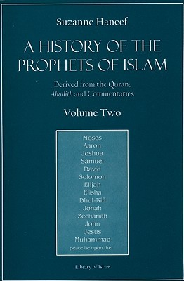 A History of the Prophets of Islam, Volume 2: Derived from the Quran, Ahadith and Commentaries