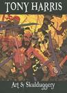 Tony Harris: Art & Skullduggery