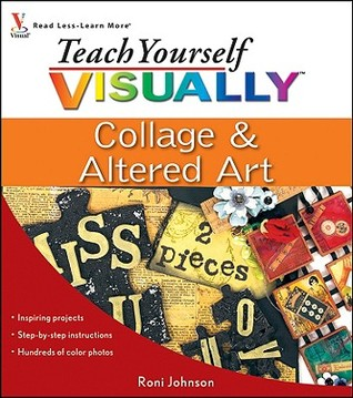 Teach Yourself Visually Collage & Altered Art by Roni Johnson