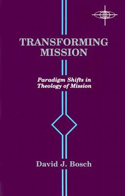 Transforming Mission: Paradigm Shifts in Theology of Mission