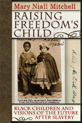 Raising Freedom's Child by Mary Niall Mitchell