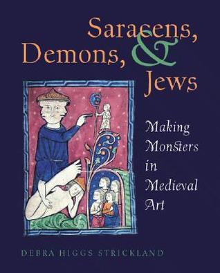 Saracens, Demons, & Jews: Making Monsters in Medieval Art