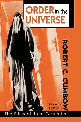 Order in the Universe: The Films of John Carpenter: The Films of John Carpenter