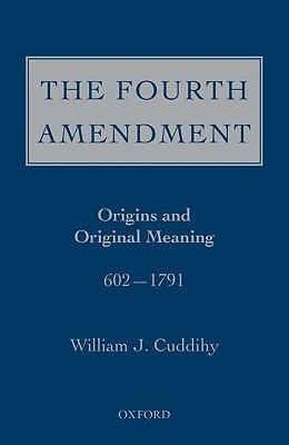 The Fourth Amendment: Origins and Original Meaning 602 - 1791