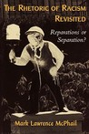 Rhetoric of Racism Revisited: Reparations or Separation?: Reparations or Separation?