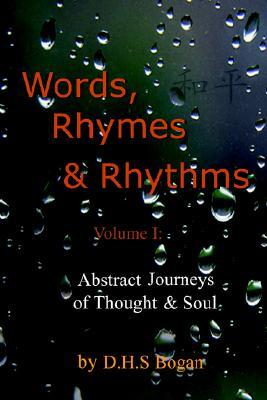 Words, Rhymes & Rhythms Volume I: Abstract Journeys of Thought & Soul