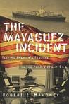 The Mayaguez Incident: Testing America's Resolve in the Post-Vietnam Era