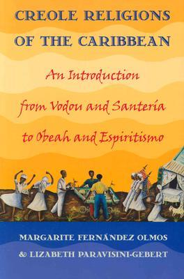 Creole Religions of the Caribbean: An Introduction from Vodou and Santera to Obeah and Espiritismo