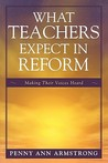 What Teachers Expect in Reform: Making Their Voices Heard