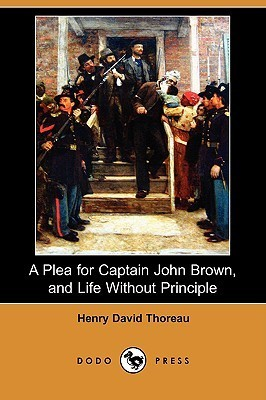 A Plea for Captain John Brown, and Life Without Principle