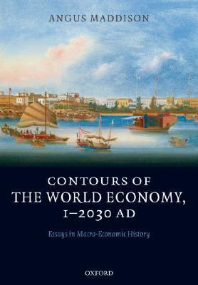Contours of the World Economy, 1-2030 AD: Essays in Macro-Economic History