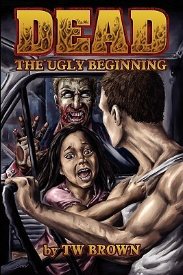 The Ugly Beginning by T.W. Brown