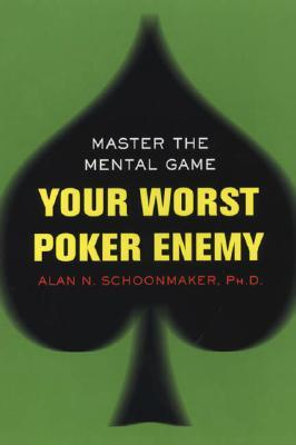 Your Worst Poker Enemy by Alan N. Schoonmaker