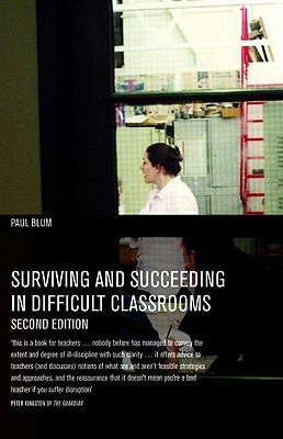 Surviving and Succeeding in Difficult Classrooms by Paul Blum