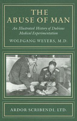 The Abuse of Man: An Illustrated History of Dubious Medical Experimentation