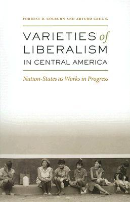 Varieties of Liberalism in Central America: Nation-States as Works in Progress