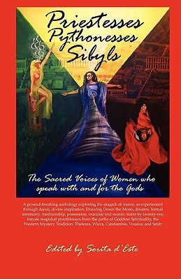 Priestesses Pythonesses Sibyls - The Sacred Voices of Women Who Speak with and for the Gods