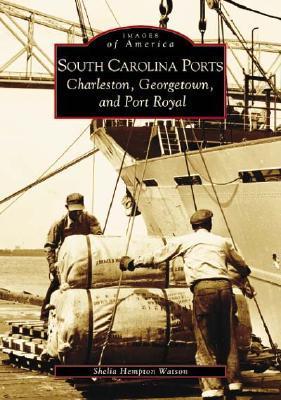 South Carolina Ports:: Charleston, Georgetown, and Port Royal (Images of America: South Carolina)