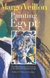 Margo Veillon Painting Egypt: The Masterpiece Collection at the American University in Cairo