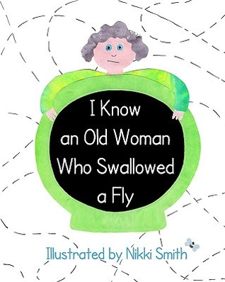 I Know an Old Woman Who Swallowed a Fly by Nikki Smith