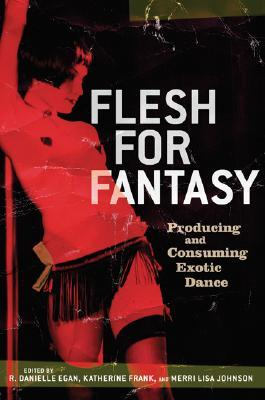 Flesh for Fantasy: Producing and Consuming Exotic Dance