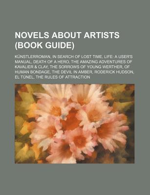 Novels about Artists (Book Guide): Kunstlerroman, in Search of Lost Time, Life: A User's Manual, Death of a Hero