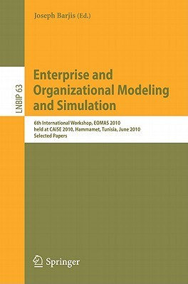Enterprise and Organizational Modeling and Simulation: 6th International Workshop, EOMAS 2010, Held at CAiSE 2010, Hammamet, Tunisia, June 7-8, 2010, Selected Papers