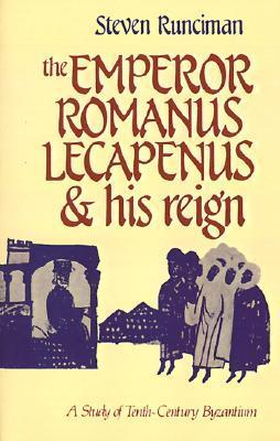 The Emperor Romanus Lecapenus and His Reign: A Study of Tenth-Century Byzantium