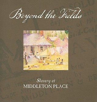 Beyond the Fields: Slavery at Middleton Place