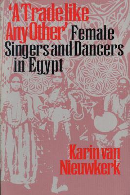 A Trade Like Any Other: Female Singers and Dancers in Egypt