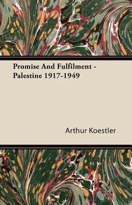 Promise and Fulfilment: Palestine 1917-1949