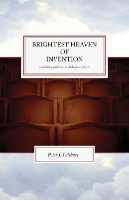 Brightest Heaven of Invention: A Christian Guide to Six Shakespeare Plays
