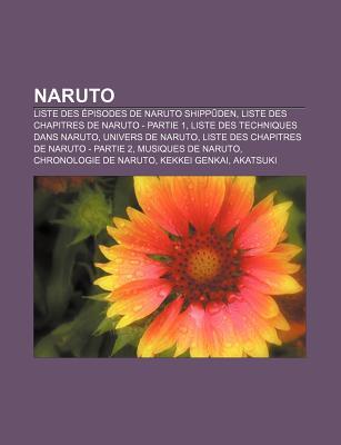 Naruto: Liste Des Episodes de Naruto Shipp Den, Liste Des Chapitres de Naruto - Partie 1, Liste Des Techniques Dans Naruto, Univers de Naruto