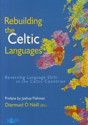 Rebuilding the Celtic Languages: Reversing Language Shift in the Celtic Countries