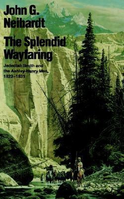 The Splendid Wayfaring by John G. Neihardt