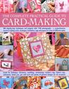 The Complete Practical Guide to Card-making: Over 150 Step-by-step Techniques and Projects and Over 1000 Photographs - A Complete Practical Guide to ... a Host of Different Styles, for All Occasions