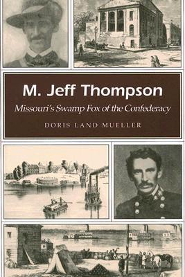 M. Jeff Thompson: Missouri's Swamp Fox of the Confederacy por Doris Land Mueller DJVU PDF FB2 978-0826217240