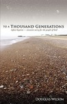 To a Thousand Generations by Douglas Wilson
