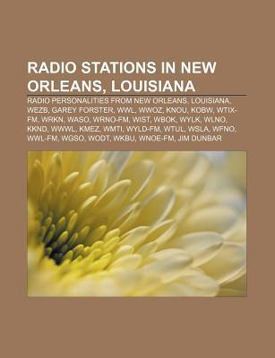 Radio Stations in New Orleans, Louisiana: Radio Personalities from New Orleans, Louisiana, Wezb, Garey Forster, Wwl, Wwoz, Knou, Kobw, Wtix-FM
