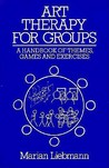Art Therapy for Groups: A Handbook of Themes, Games and Exercises