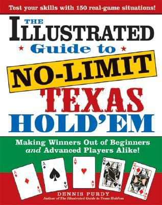 The Illustrated Guide to No-Limit Texas Hold'em: Making Winners out of Beginners and Advanced Players Alike!