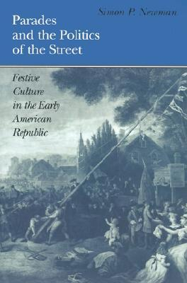 parades-and-the-politics-of-the-street-festive-culture-in-the-early-american-republic