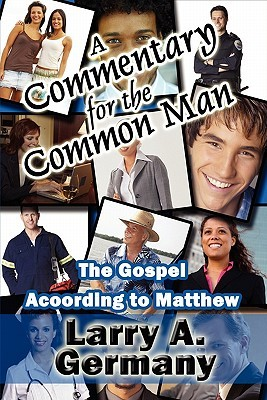 A Commentary for the Common Man: The Gospel According to Matthew