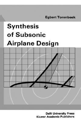 Synthesis of Subsonic Airplane Design: An Introduction to the Preliminary Design of Subsonic General Aviation and Transport Aircraft, with Emphasis on Layout, Aerodynamic Design, Propulsion and Performance