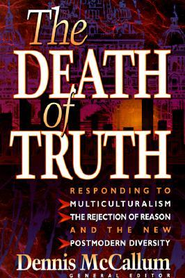 The Death of Truth by Dennis McCallum