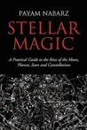 Stellar Magic: A Practical Guide to the Rites of the Moon, Planets, Stars and Constellations