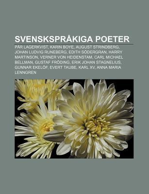 Svensksprakiga Poeter: Par Lagerkvist, Karin Boye, August Strindberg, Johan Ludvig Runeberg, Edith Sodergran, Harry Martinson