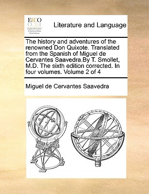 The History and Adventures of the Renowned Don Quixote. Translated from the Spanish of Miguel de Cervantes Saavedra.by T. Smollet, M.D. the Sixth Edition Corrected. in Four Volumes. Volume 2 of 4